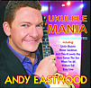 The Andy Eastwood UKULELE MANIA Bonus Edition CD